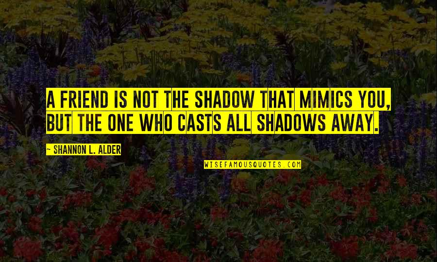 A Best Friend Quotes By Shannon L. Alder: A friend is not the shadow that mimics