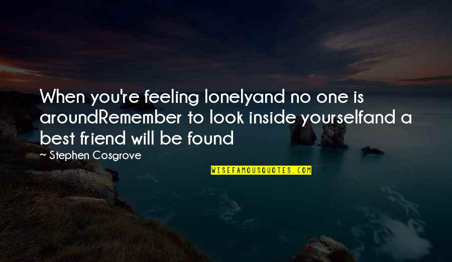 A Best Friend Quotes By Stephen Cosgrove: When you're feeling lonelyand no one is aroundRemember