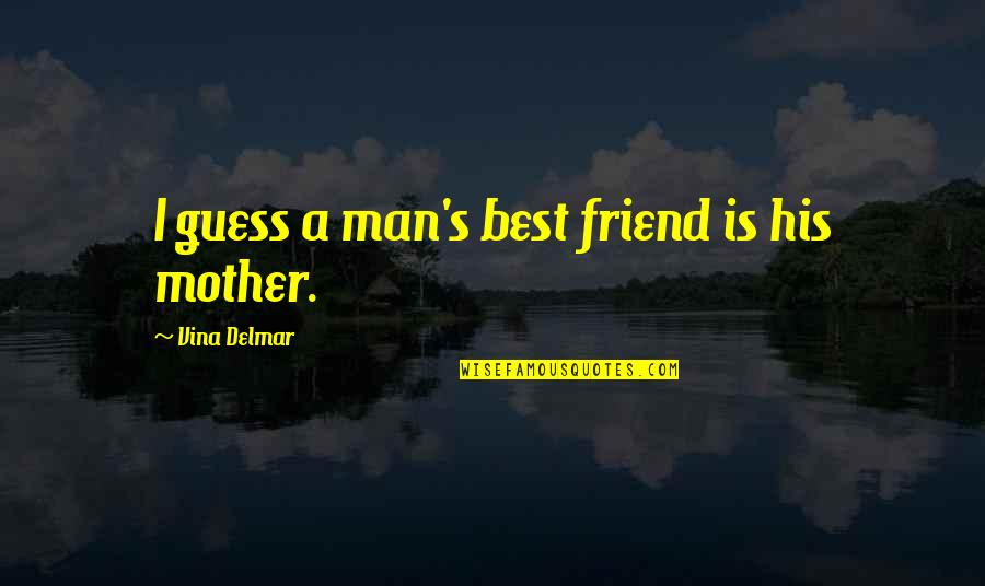 A Best Friend Quotes By Vina Delmar: I guess a man's best friend is his