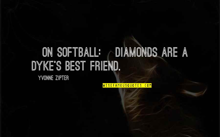 A Best Friend Quotes By Yvonne Zipter: [On softball:] Diamonds are a dyke's best friend.