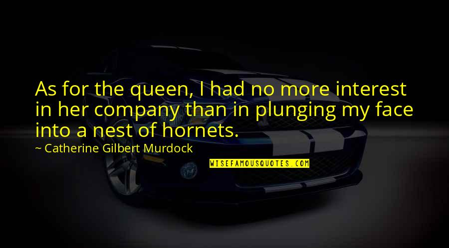 A Better Tomorrow Movie Quotes By Catherine Gilbert Murdock: As for the queen, I had no more