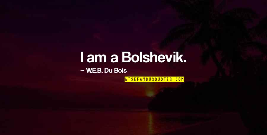 A Better Tomorrow Movie Quotes By W.E.B. Du Bois: I am a Bolshevik.