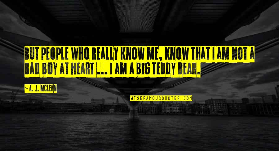 A Big Heart Quotes By A. J. McLean: But people who really know me, know that