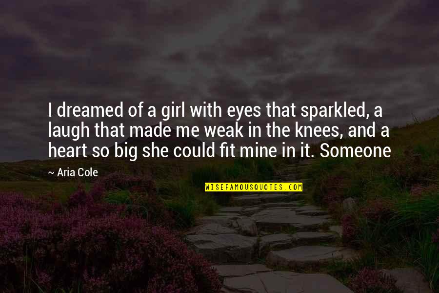 A Big Heart Quotes By Aria Cole: I dreamed of a girl with eyes that