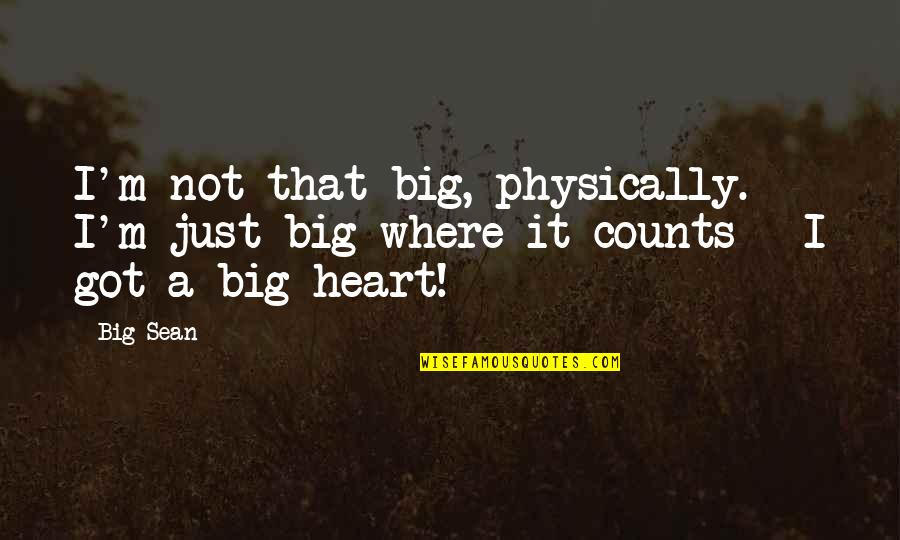A Big Heart Quotes By Big Sean: I'm not that big, physically. I'm just big