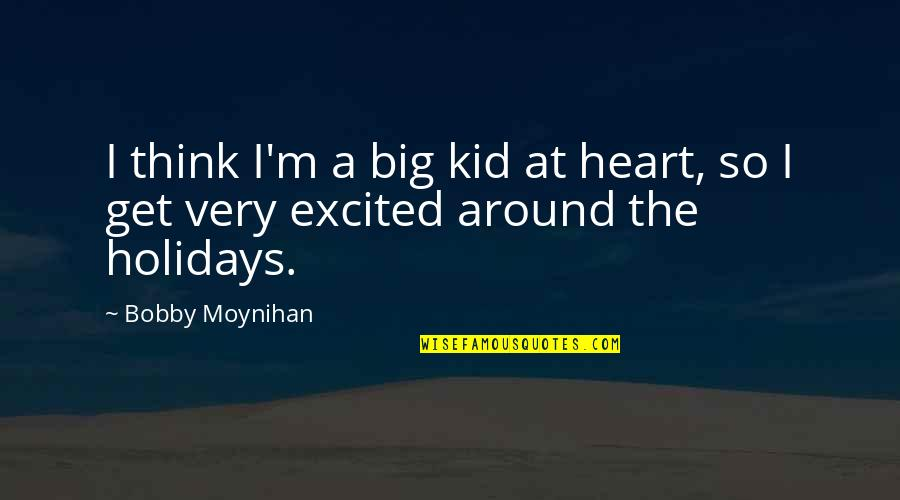 A Big Heart Quotes By Bobby Moynihan: I think I'm a big kid at heart,