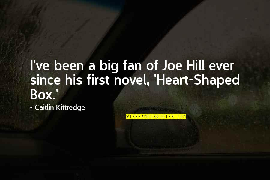 A Big Heart Quotes By Caitlin Kittredge: I've been a big fan of Joe Hill