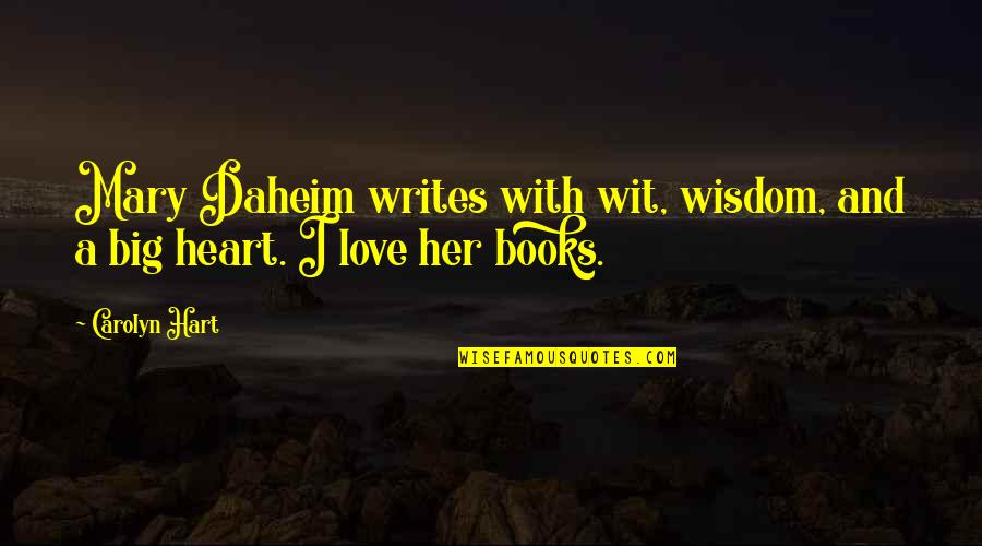 A Big Heart Quotes By Carolyn Hart: Mary Daheim writes with wit, wisdom, and a
