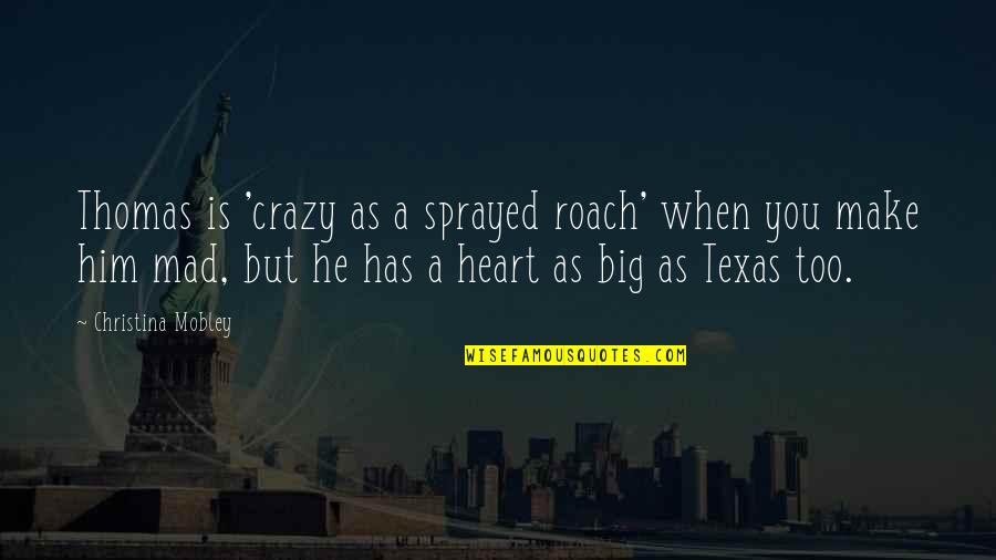 A Big Heart Quotes By Christina Mobley: Thomas is 'crazy as a sprayed roach' when