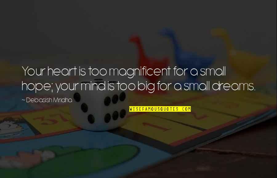 A Big Heart Quotes By Debasish Mridha: Your heart is too magnificent for a small