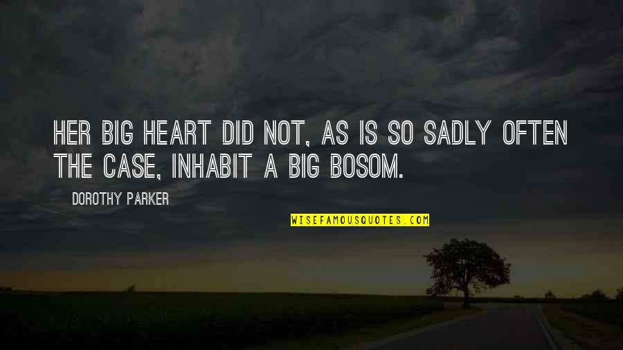 A Big Heart Quotes By Dorothy Parker: Her big heart did not, as is so