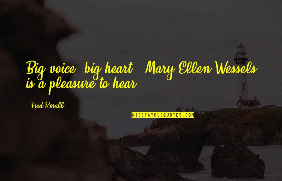 A Big Heart Quotes By Fred Small: Big voice, big heart - Mary Ellen Wessels