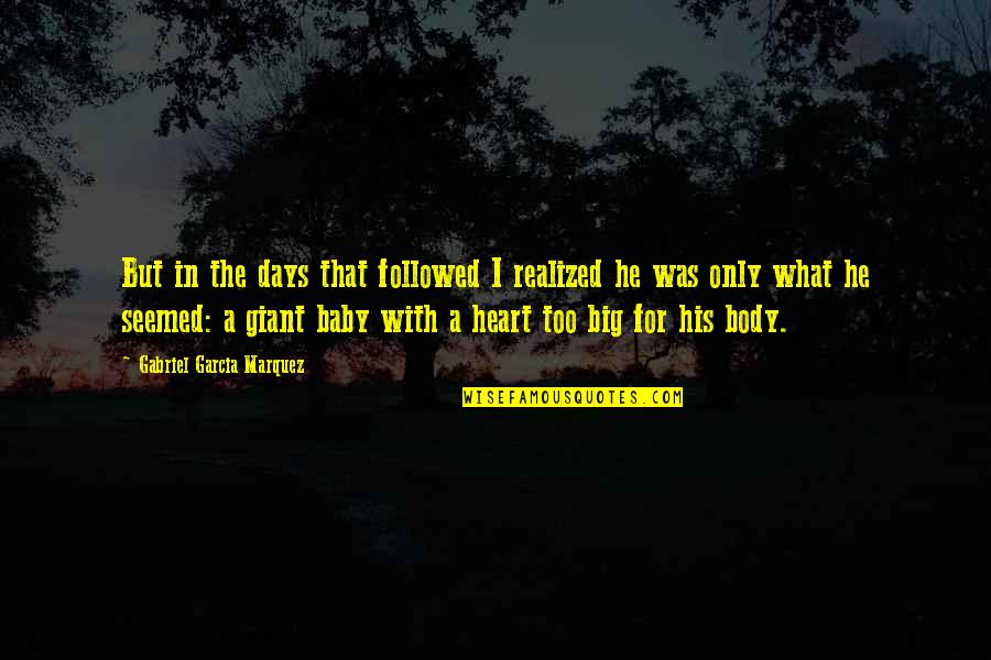 A Big Heart Quotes By Gabriel Garcia Marquez: But in the days that followed I realized