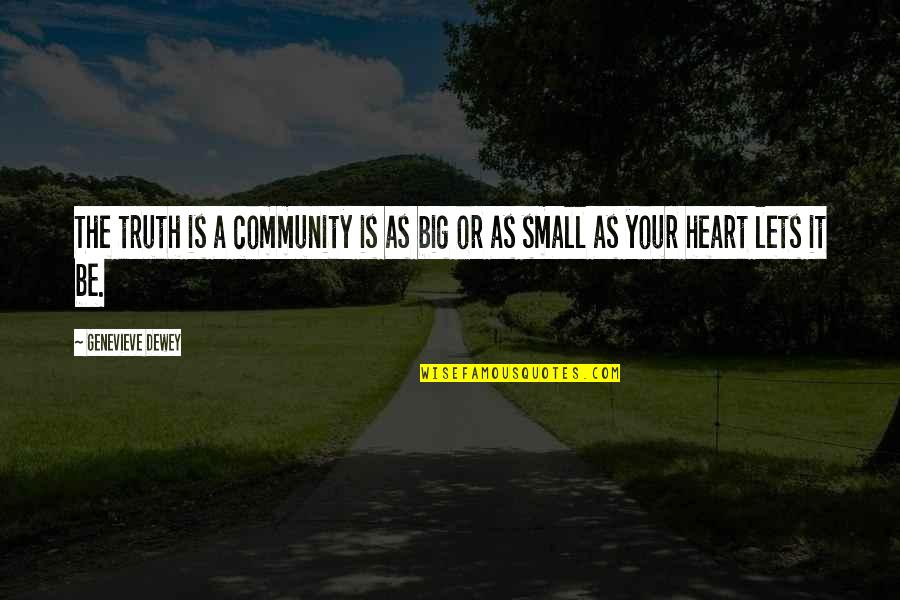 A Big Heart Quotes By Genevieve Dewey: The truth is a community is as big