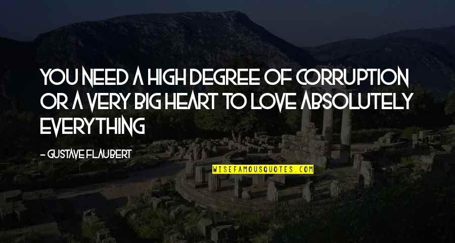 A Big Heart Quotes By Gustave Flaubert: You need a high degree of corruption or