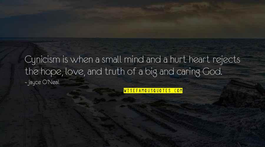 A Big Heart Quotes By Jayce O'Neal: Cynicism is when a small mind and a