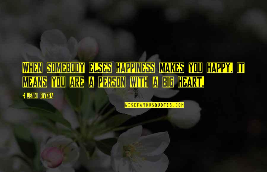 A Big Heart Quotes By Jenni Rivera: When somebody elses happiness makes you happy, it