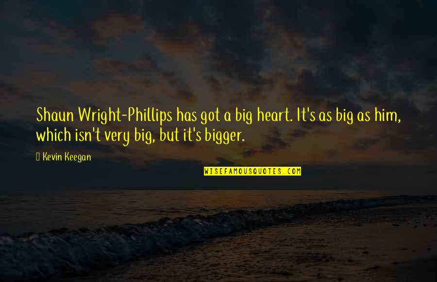 A Big Heart Quotes By Kevin Keegan: Shaun Wright-Phillips has got a big heart. It's