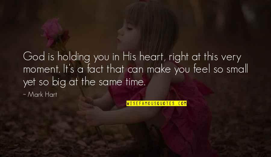 A Big Heart Quotes By Mark Hart: God is holding you in His heart, right