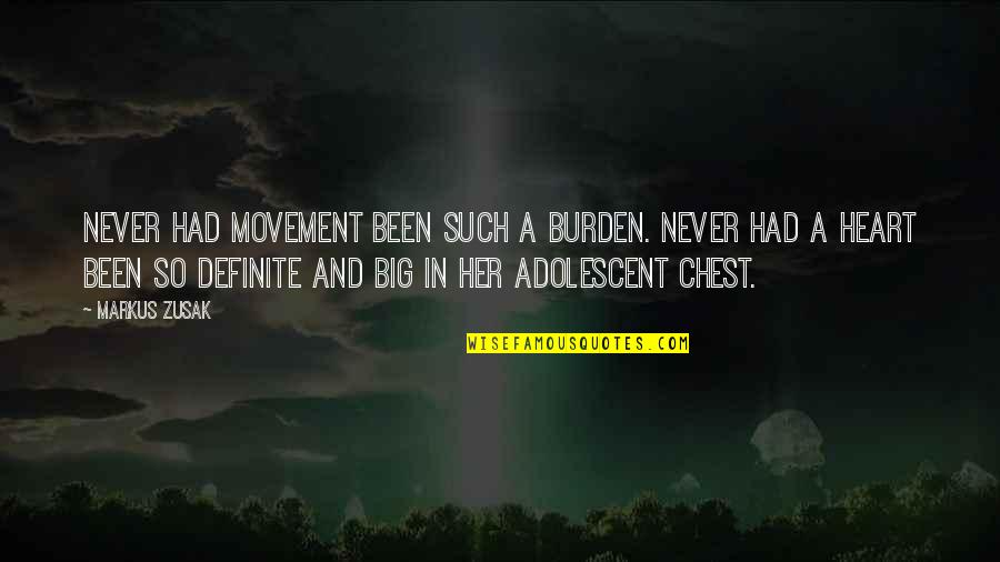 A Big Heart Quotes By Markus Zusak: Never had movement been such a burden. Never
