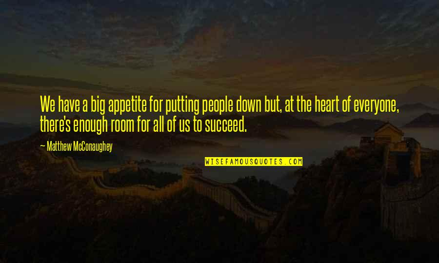 A Big Heart Quotes By Matthew McConaughey: We have a big appetite for putting people