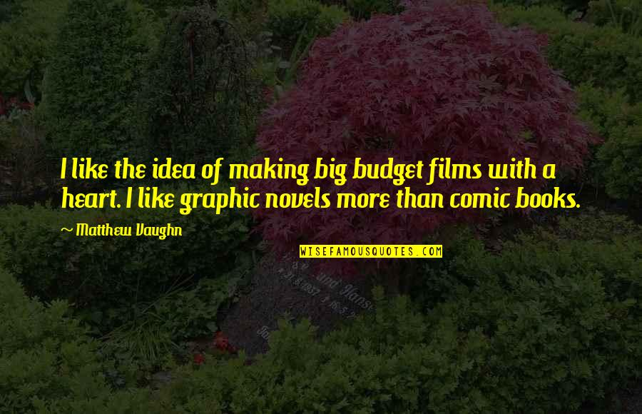 A Big Heart Quotes By Matthew Vaughn: I like the idea of making big budget