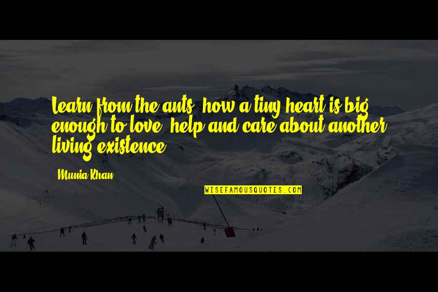 A Big Heart Quotes By Munia Khan: Learn from the ants- how a tiny heart