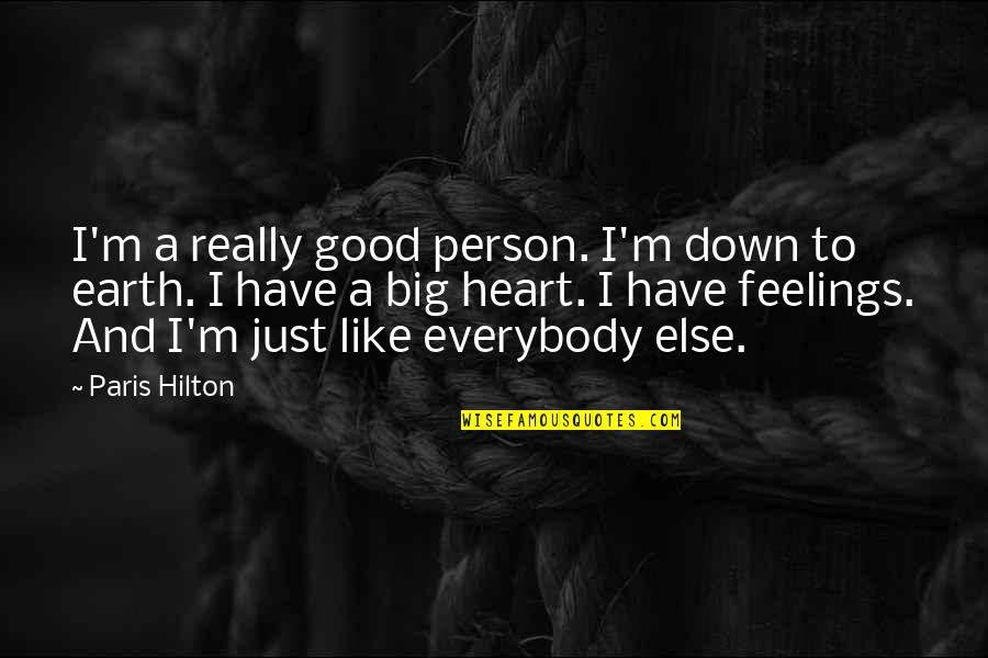 A Big Heart Quotes By Paris Hilton: I'm a really good person. I'm down to