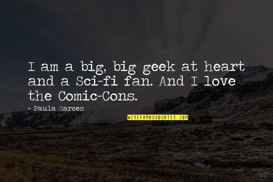 A Big Heart Quotes By Paula Garces: I am a big, big geek at heart