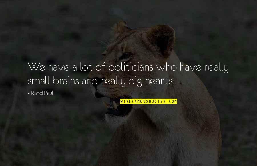 A Big Heart Quotes By Rand Paul: We have a lot of politicians who have