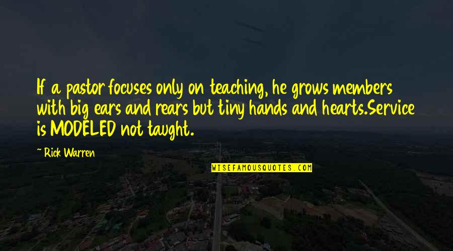 A Big Heart Quotes By Rick Warren: If a pastor focuses only on teaching, he