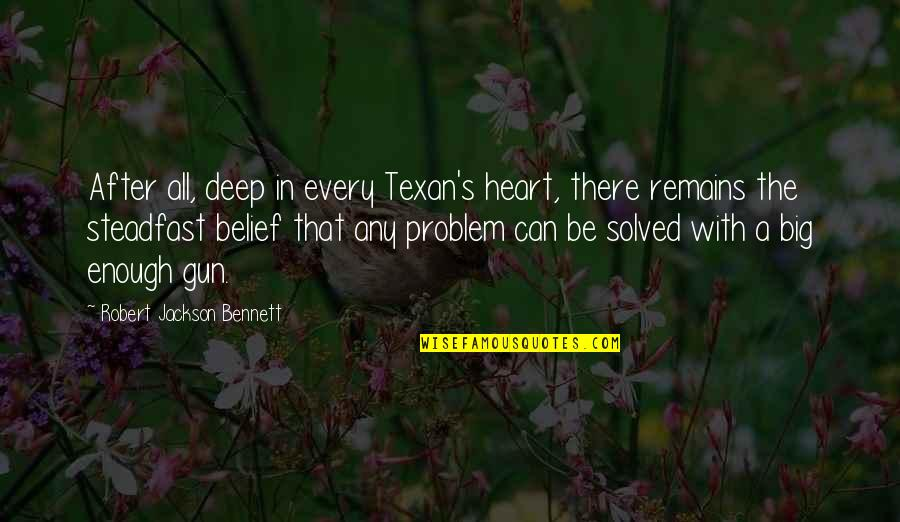 A Big Heart Quotes By Robert Jackson Bennett: After all, deep in every Texan's heart, there