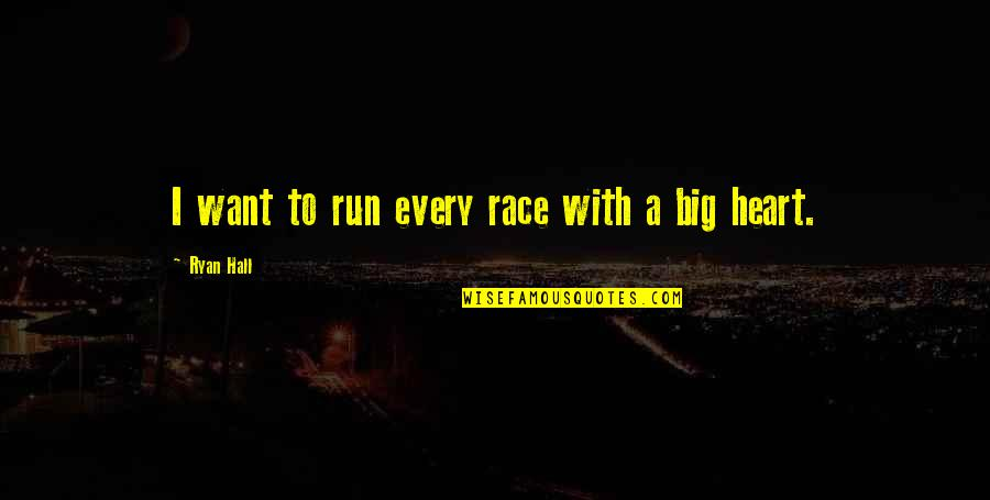 A Big Heart Quotes By Ryan Hall: I want to run every race with a