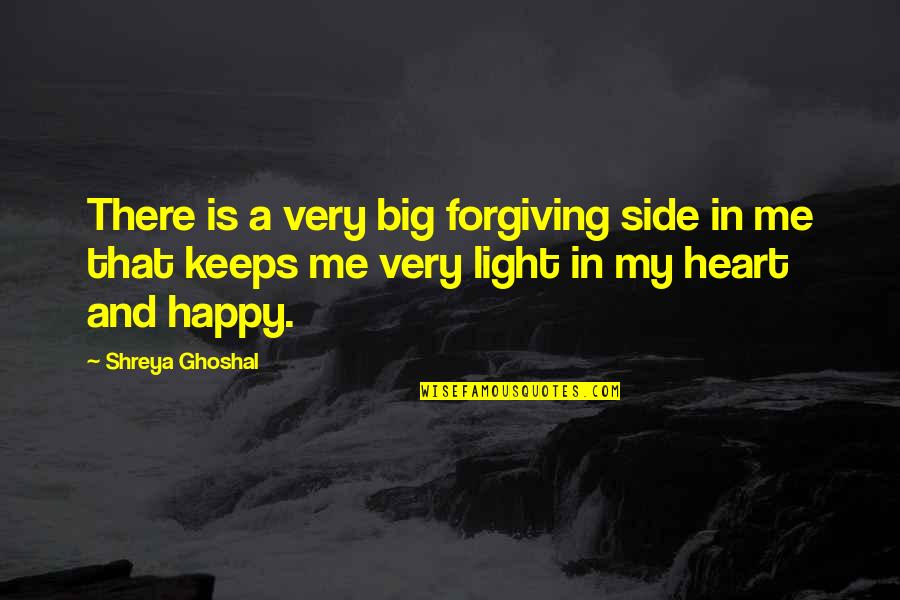 A Big Heart Quotes By Shreya Ghoshal: There is a very big forgiving side in