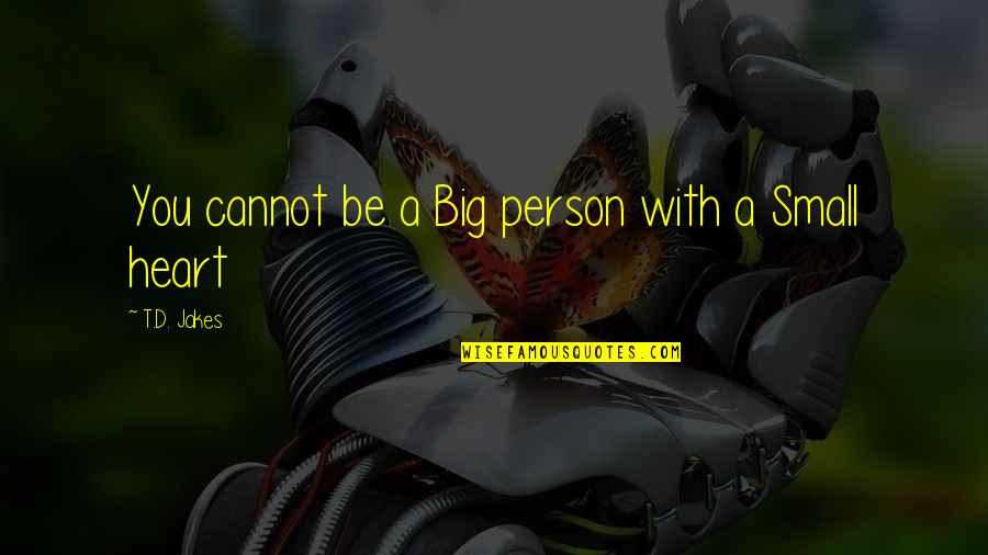 A Big Heart Quotes By T.D. Jakes: You cannot be a Big person with a