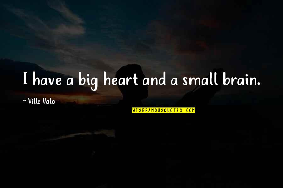 A Big Heart Quotes By Ville Valo: I have a big heart and a small