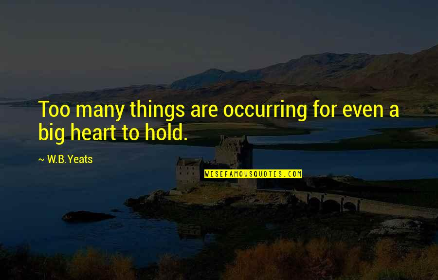 A Big Heart Quotes By W.B.Yeats: Too many things are occurring for even a