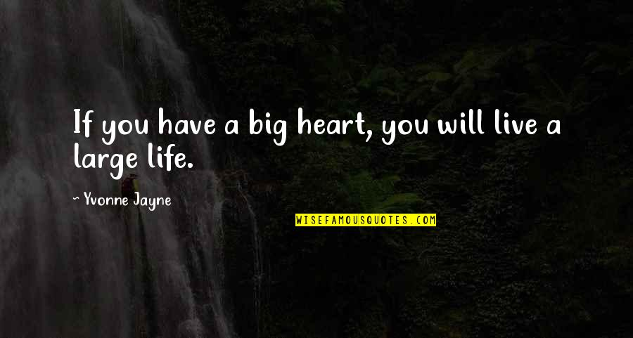 A Big Heart Quotes By Yvonne Jayne: If you have a big heart, you will