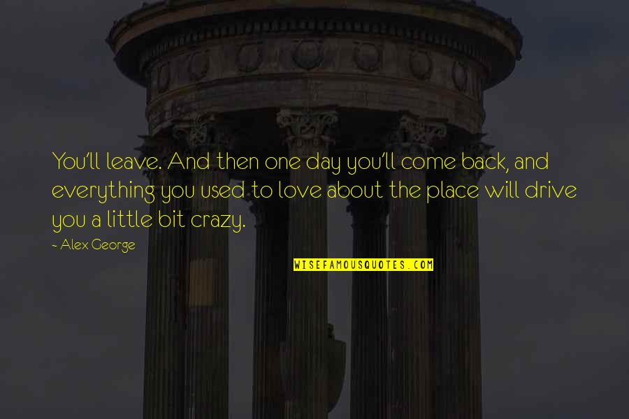 A Bit Crazy Quotes By Alex George: You'll leave. And then one day you'll come
