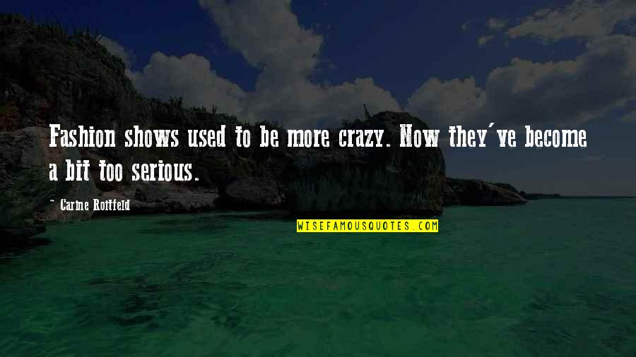 A Bit Crazy Quotes By Carine Roitfeld: Fashion shows used to be more crazy. Now