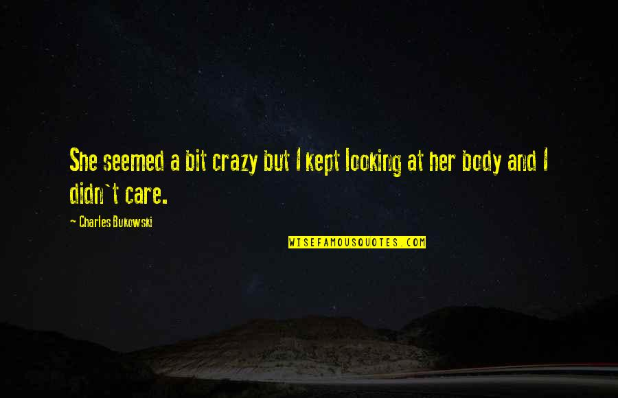 A Bit Crazy Quotes By Charles Bukowski: She seemed a bit crazy but I kept
