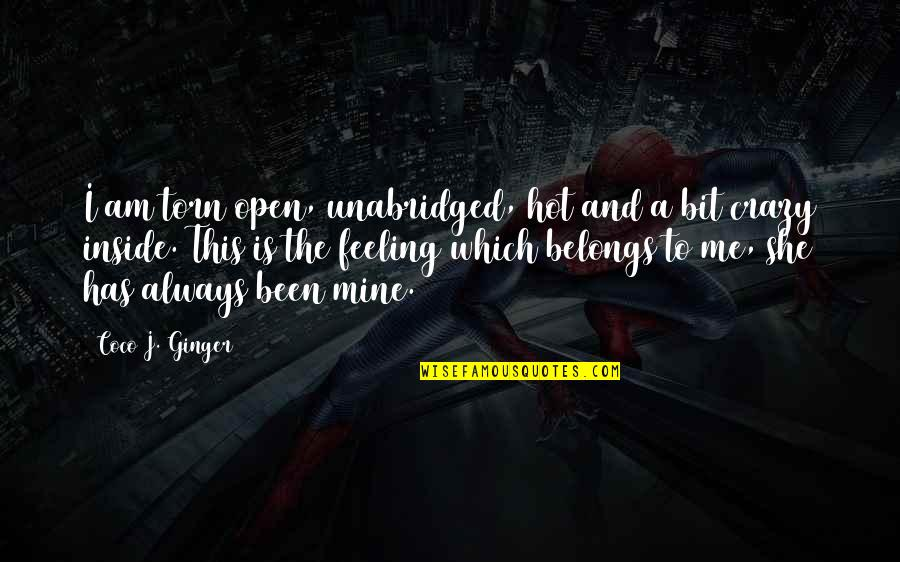 A Bit Crazy Quotes By Coco J. Ginger: I am torn open, unabridged, hot and a