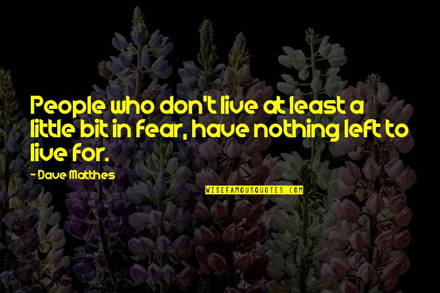 A Bit Crazy Quotes By Dave Matthes: People who don't live at least a little