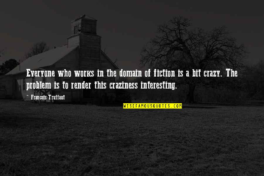 A Bit Crazy Quotes By Francois Truffaut: Everyone who works in the domain of fiction