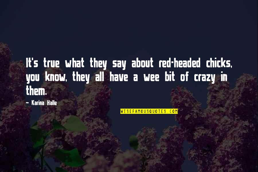 A Bit Crazy Quotes By Karina Halle: It's true what they say about red-headed chicks,