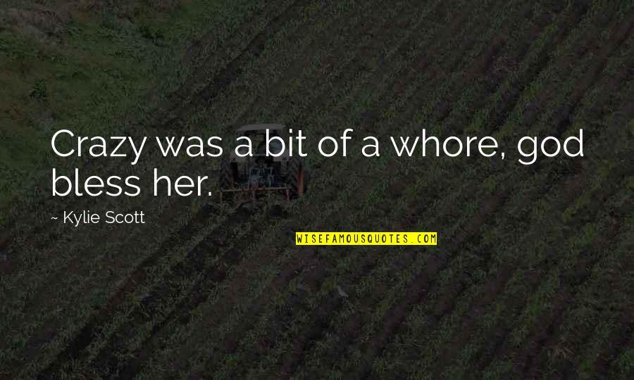 A Bit Crazy Quotes By Kylie Scott: Crazy was a bit of a whore, god