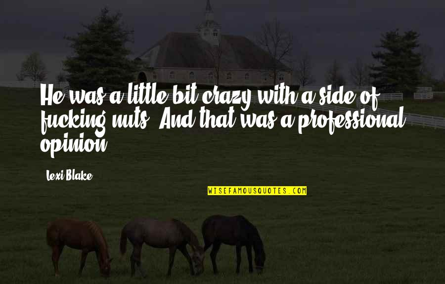 A Bit Crazy Quotes By Lexi Blake: He was a little bit crazy with a
