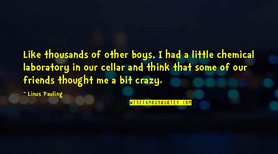 A Bit Crazy Quotes By Linus Pauling: Like thousands of other boys, I had a