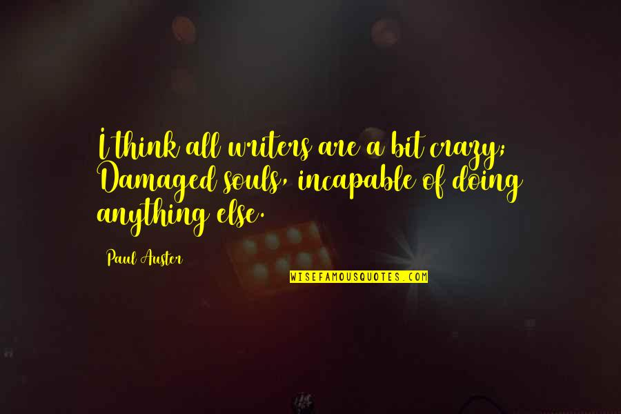 A Bit Crazy Quotes By Paul Auster: I think all writers are a bit crazy;
