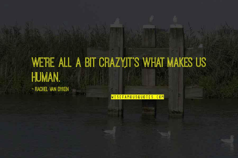 A Bit Crazy Quotes By Rachel Van Dyken: We're all a bit crazy,it's what makes us